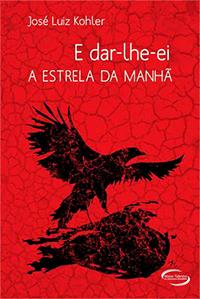 Capa do livro E Dar-lhe-Ei - A Estrela da Manhã, José Luiz Kohler