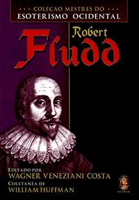 Capa do livro Robert Fludd - Col. Mestres do Esoterismo Ocidental, William Huffman