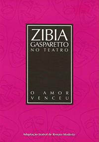 Capa do livro O Amor Venceu - Col. Zibia Gasparetto no Teatro, Renato Modesto