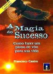 Capa do livro A Magia do Sucesso, Francisco Castro