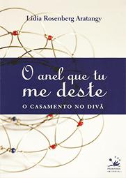 Capa do livro O anel que tu me deste - O casamento no divã, Lidia Rosenberg Aratangy