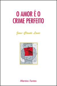 Capa do livro O Amor é o Crime Perfeito, Jean-Claude Lavie