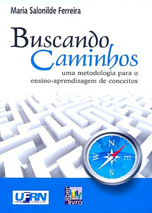 Capa do livro Buscando Caminhos: Uma Metodologia Para o Ensino Aprendizagem de Conceitos, Maria Salonilde Ferreira