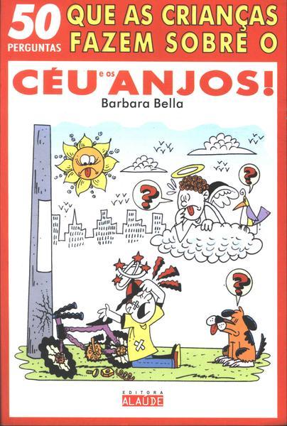 Capa do livro 50 Perguntas Que As Crianças Fazem Sobre o Céu e os Anjos!, Barbara Bella