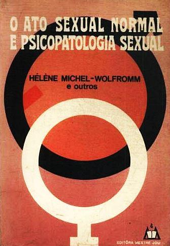 Capa do livro O Ato Sexual Normal e Psicopatologia Sexual, Hélène Michel - Wolfromm