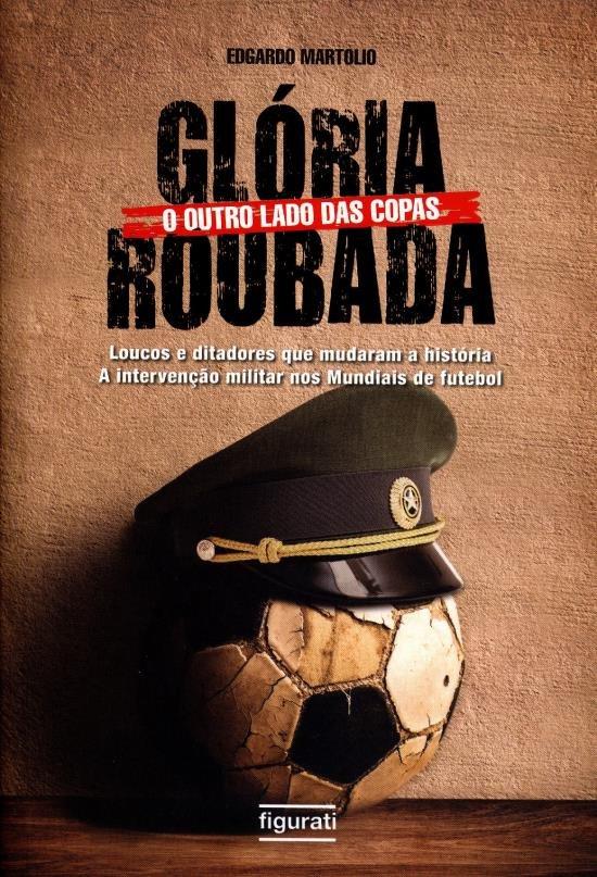 Capa do livro Glória Roubada - O outro lado das Copas, Edgardo Martolio