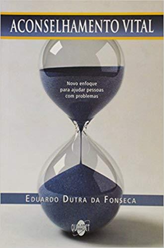 Capa do livro Aconselhamento Vital - Novo Enfoque Para Ajudar Pessoas Com Problemas, Eduardo Dutra da Fonsceca