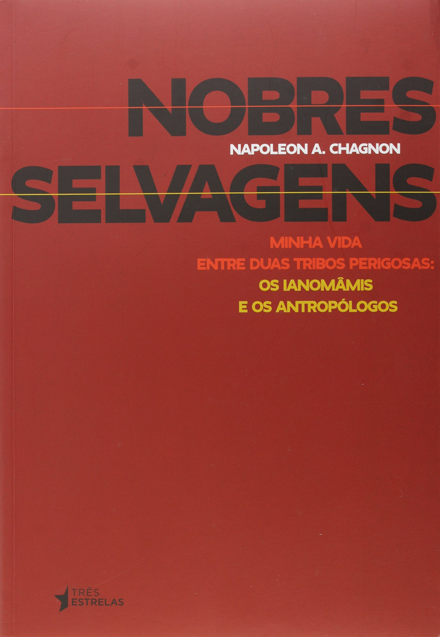 Capa do livro Nobres Selvagens, Napoleon A. Chagnon