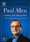 Capa do livro Paul Allen - O Homem Por Trás do Mito - a Criação da Microsoft Segundo Seu Cofundador, Paul Allen