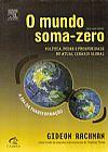 Capa do livro O Mundo Soma-Zero - Política, Poder e Prosperidade No Atual Cenário Global, Gideon Rachman