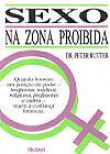 Capa do livro Sexo Na Zona Proibida - Quando Homens em Posição de Poder - Terapeutas, Médicos, Religiosos, Professores e Outros - Traem a Confiança Feminina, Dr. Peter Rutter