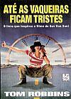 Capa do livro Até As Vaqueiras Ficam Tristes - O Livro Que Inspirou o Filme de Gus Van Sant, Tom Robbins