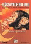 Capa do livro A Ciência Entre Bichos e Grilos - Reflexões e Ações da Biossegurança com Animais, Vários Autores