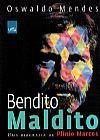 Capa do livro Bendito Maldito - Uma Biografia de Plínio Marcos, Oswaldo Mendes
