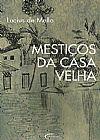 Capa do livro Mestiços da Casa Velha, Lucius de Mello