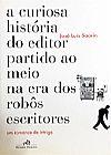 Capa do livro A Curiosa História do Editor Partido ao Meio na Era dos Robôs Escritores, José Lis Sarín