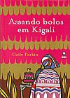 Capa do livro Assando Bolos em Kigali, Gaile Parkin