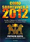 Capa do livro Como Sobreviver a 2012 - Locais e Táticas de Sobrevivência para enfrentar a Inversão Polar, Patrick Geryl