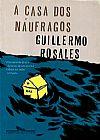 Capa do livro A Casa dos Náufragos, Guillermo Rosales