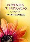 Capa do livro Momentos de Inspiração com Ana Cristina Vargas, Ana Cristina Vargas