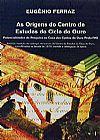 Capa do livro As Origens do Centro de Estudos do Ciclo do Ouro - Potencialidades de Pesquisa na Casa dos Contos de Ouro Preto/MG, Eugênio Ferraz