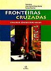 Capa do livro Fronteiras Cruzadas - Etnicidade, Gênero e Redes Sociais, Vários Autores