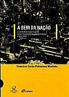 Capa do livro A Bem da Nação - O Sindicalismo Português entre a Tradição e a Modernidade (1933-1947), Francisco Carlos Palomanes Martinho