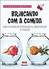 Capa do livro Brincando com a Comida - Uma Mistura de Fotografia, Criatividade e Humor, Vanessa Dualib