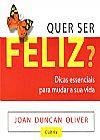 Capa do livro Quer ser Feliz? - Dicas Essenciais para Mudar a sua Vida, Joan Duncan Oliver