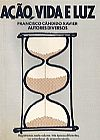 Capa do livro Ação, Vida e Luz ( Chico Xavier ), Francisco Cândido Xavier