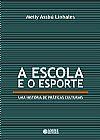 Capa do livro A Escola e o Esporte - Uma História de Práticas Culturais, Meily Assbu Linhales