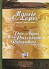 Capa do livro Por aqui não passaram rebanhos, Moacir Costa Lopes
