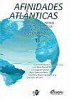 Capa do livro Afinidades Atlânticas - Impasses, Quimeras e Confluências nas Relações Luso-brasileiras, Lucia Maria Paschoal Guimarães
