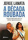 Capa do livro A década roubada, Jorge Lanata