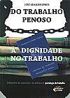 Capa do livro Do Trabalho Penoso À Dignidade No Trabalho, José Agnaldo Gomes