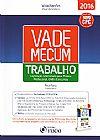 Capa do livro Vade Mecum Trabalho: Legislação Selecionada Para Prática Profissional, OAB E Concursos, Vólia Bomfim, Paula Tseng