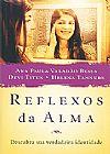 Capa do livro Reflexos da Alma - Descubra sua Verdadeira Identidade, Ana Paula Valadão Bessa, Devi Titus, Helena Tannure