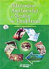 Capa do livro Educação Ambiental e Gestão de Resíduos - 3ª Ed. Nova Ortografia, Adalberto Mohai Szabó Jr.