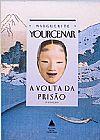 Capa do livro A Volta Da Prisão, Marguerite Yourcenar