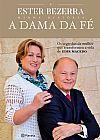 Capa do livro A Dama da Fé - Os Segredos da Mulher Que Trasformou A Vida de Edir Macedo, Ester Bezerra