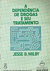 Capa do livro A Dependência de Drogas e seu Tratamento, Jesse B. Milby