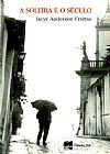 Capa do livro A Soleira e o Século, Iacyr Anderson Freitas