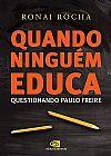 Capa do livro Quando Ninguém Educa Questionando Paulo Freire, Ronai Rocha