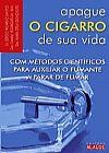 Capa do livro Apague o Cigarro de Sua Vida - Com Métodos Científicos para Auxiliar o Fumante a Parar de Fumar, Vários Autores