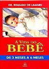 Capa do livro A Vida do Bebê de 3 Meses a 6 Meses, Rinaldo de Lamare
