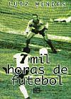 Capa do livro 7 Mil Horas de Futebol, Luiz Mendes