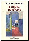 Capa do livro A Mulher do Mágico, Brian Moore