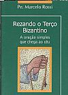 Capa do livro Rezando o Terço Bizantino - A Oração Simples Que Chega Ao Céu, Pe. Marcelo Rossi