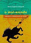 Capa do livro O Mal-Amado - Graças e Desgraças do Leão, Maria Eugenia Sahagoff