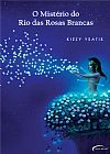 Capa do livro O Mistério do Rio das Rosas Brancas, Kizzy Ysatis